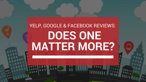 Yelp, Google & Facebook Reviews: Does One Matter More?